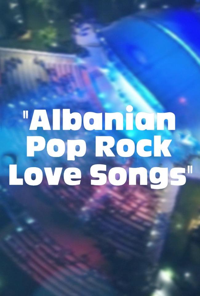 Albanian Pop Rock Love Songs
